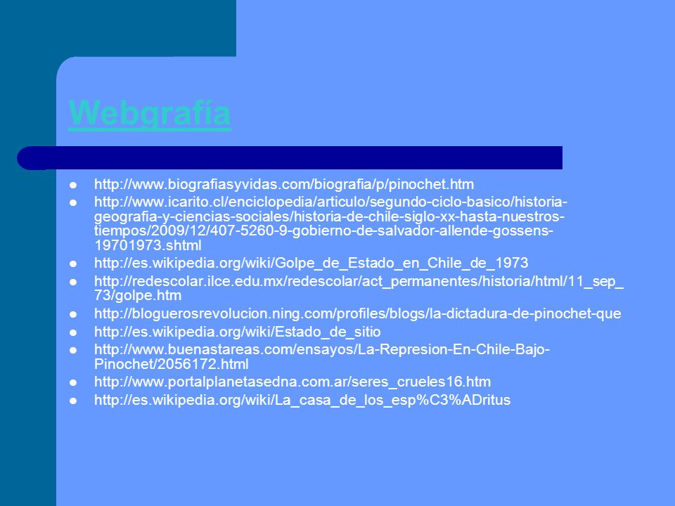 Webgrafía http://www.biografiasyvidas.com/biografia/p/pinochet.htm