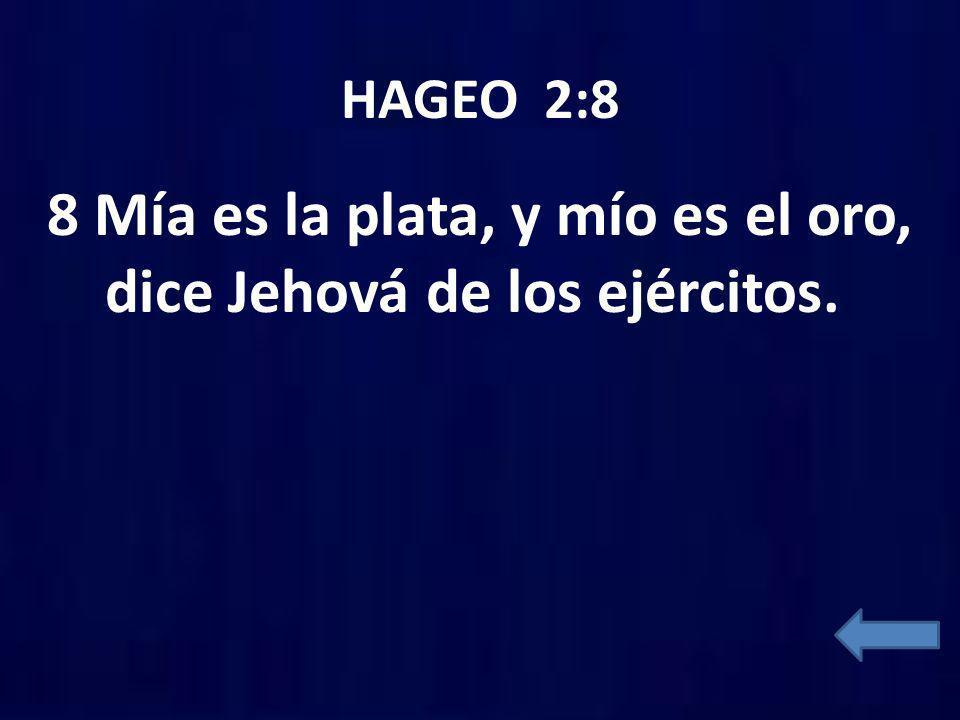 8 Mía es la plata, y mío es el oro, dice Jehová de los ejércitos.