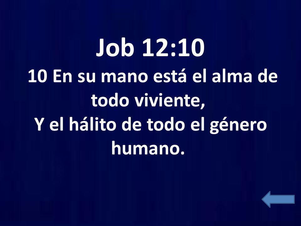 Job 12:10 10 En su mano está el alma de todo viviente, Y el hálito de todo el género humano.