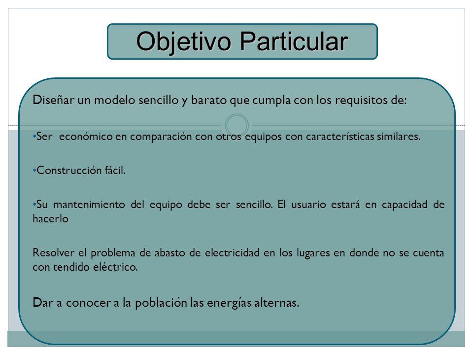 Objetivo Particular Diseñar un modelo sencillo y barato que cumpla con los requisitos de: