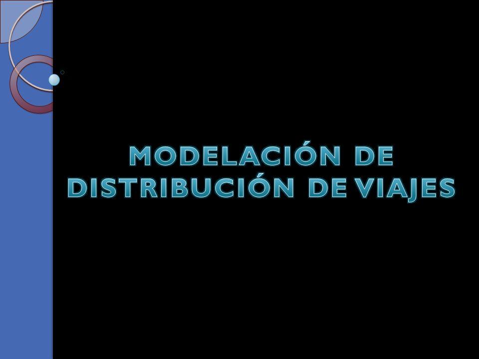 MODELACIÓN DE DISTRIBUCIÓN DE VIAJES