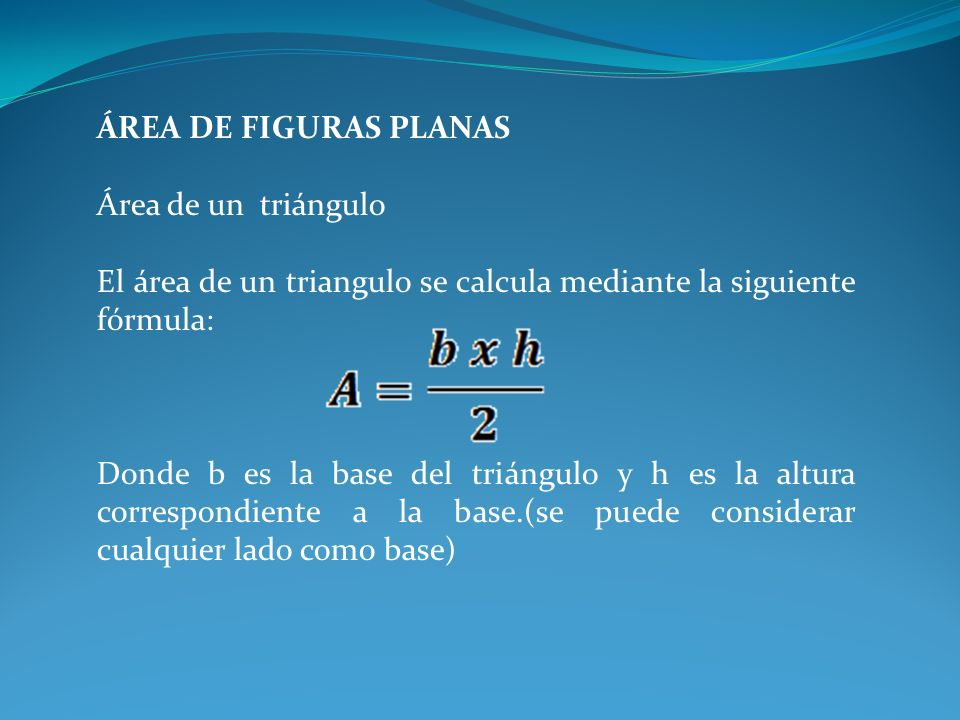 ÁREA DE FIGURAS PLANAS Área de un triángulo. El área de un triangulo se calcula mediante la siguiente fórmula: