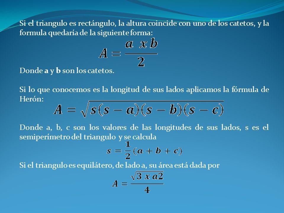 Si el triangulo es rectángulo, la altura coincide con uno de los catetos, y la formula quedaría de la siguiente forma: