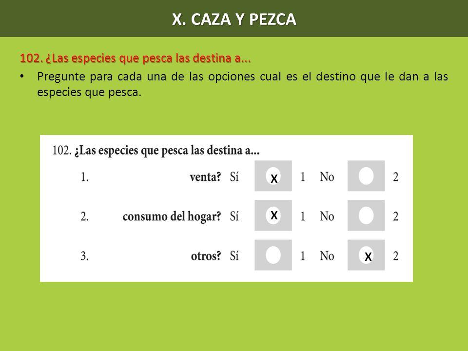X. CAZA Y PEZCA 102. ¿Las especies que pesca las destina a...