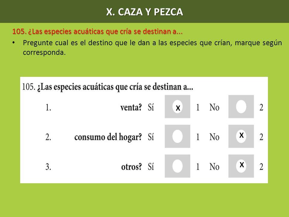 X. CAZA Y PEZCA 105. ¿Las especies acuáticas que cría se destinan a...