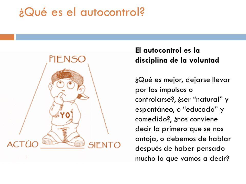 ¿Qué es el autocontrol El autocontrol es la disciplina de la voluntad
