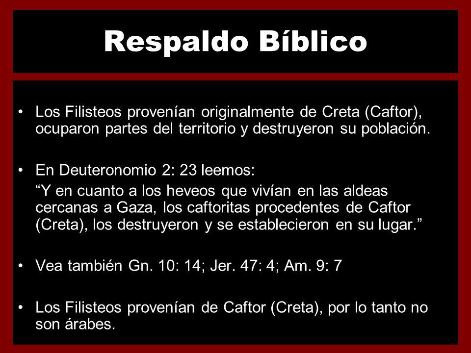 Respaldo Bíblico Los Filisteos provenían originalmente de Creta (Caftor), ocuparon partes del territorio y destruyeron su población.