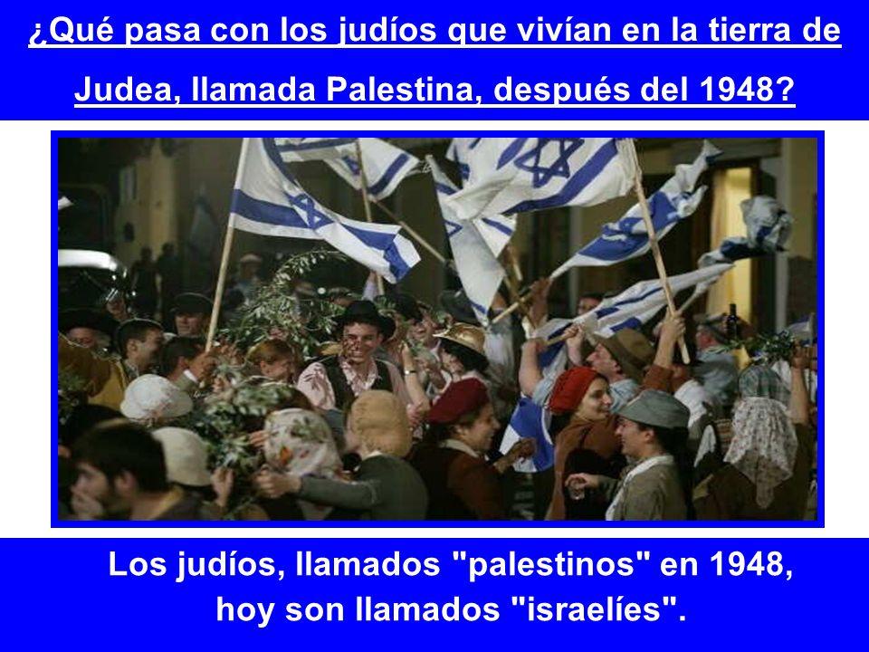 ¿Qué pasa con los judíos que vivían en la tierra de Judea, llamada Palestina, después del 1948