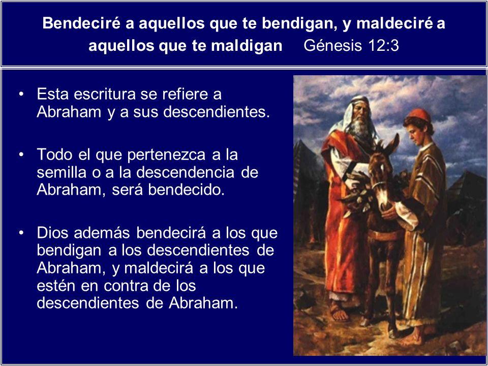 Bendeciré a aquellos que te bendigan, y maldeciré a aquellos que te maldigan Génesis 12:3