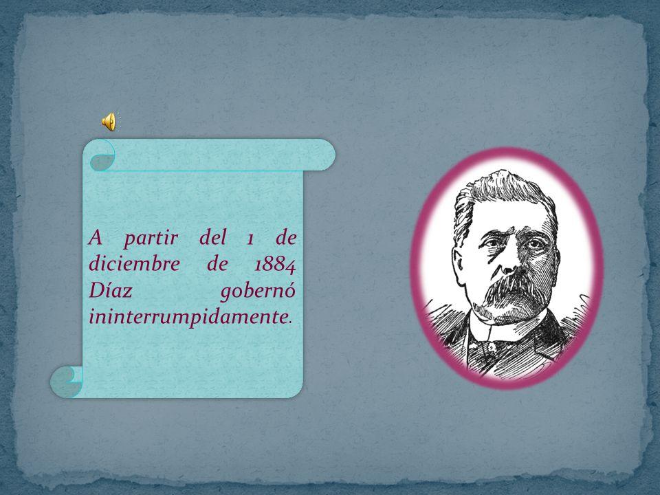 A partir del 1 de diciembre de 1884 Díaz gobernó ininterrumpidamente.