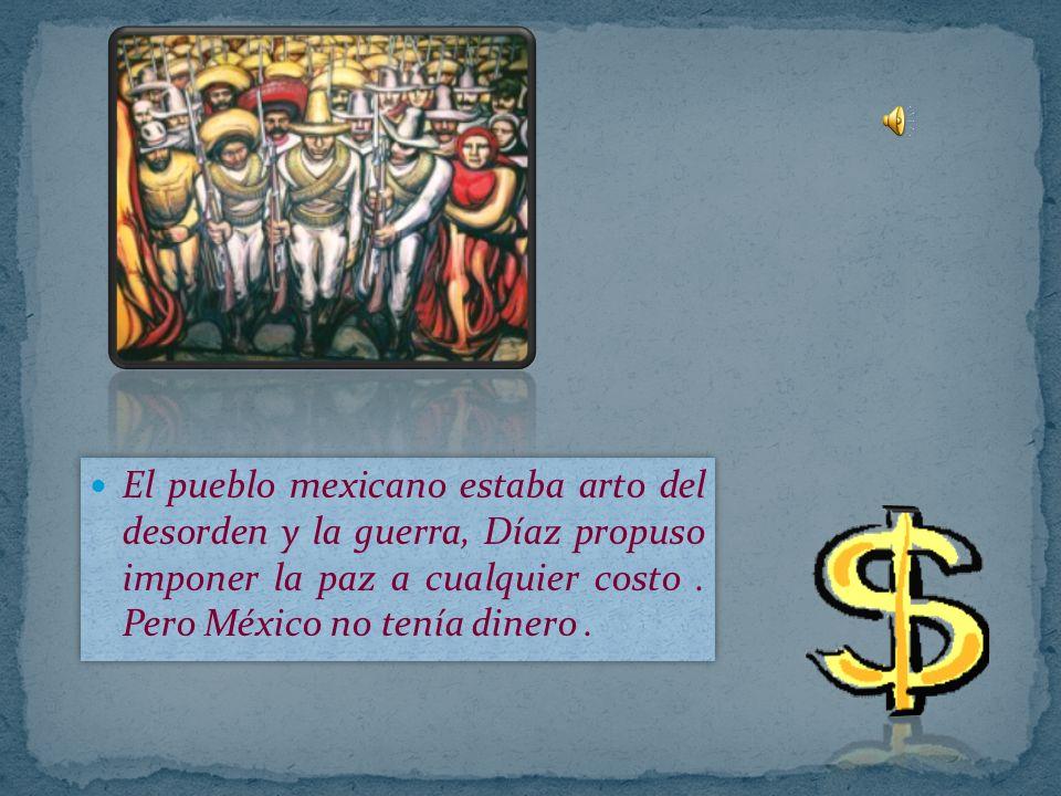 El pueblo mexicano estaba arto del desorden y la guerra, Díaz propuso imponer la paz a cualquier costo .