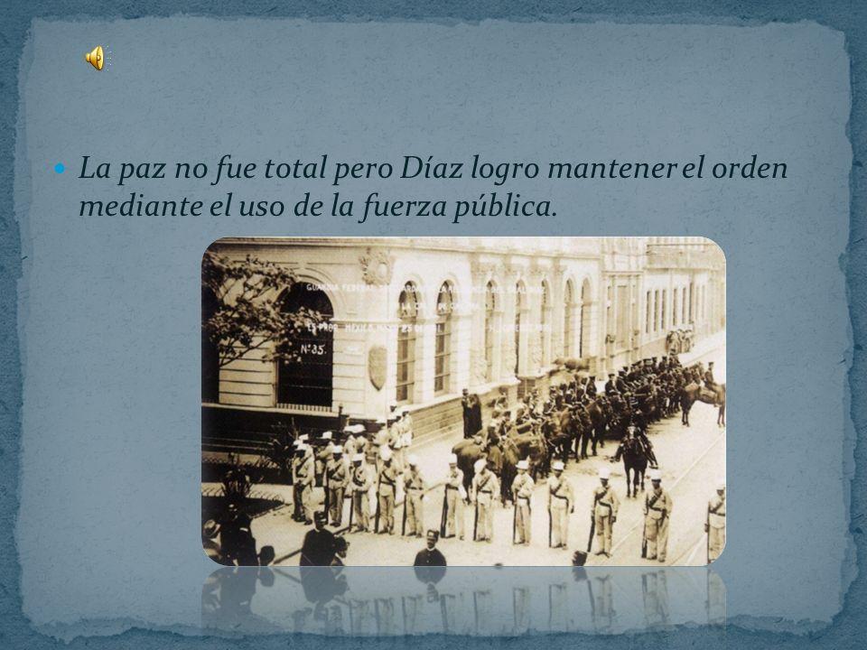 La paz no fue total pero Díaz logro mantener el orden mediante el uso de la fuerza pública.