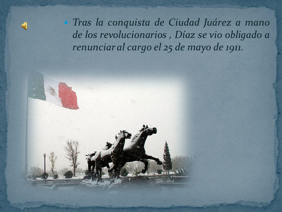 Tras la conquista de Ciudad Juárez a mano de los revolucionarios , Díaz se vio obligado a renunciar al cargo el 25 de mayo de 1911.