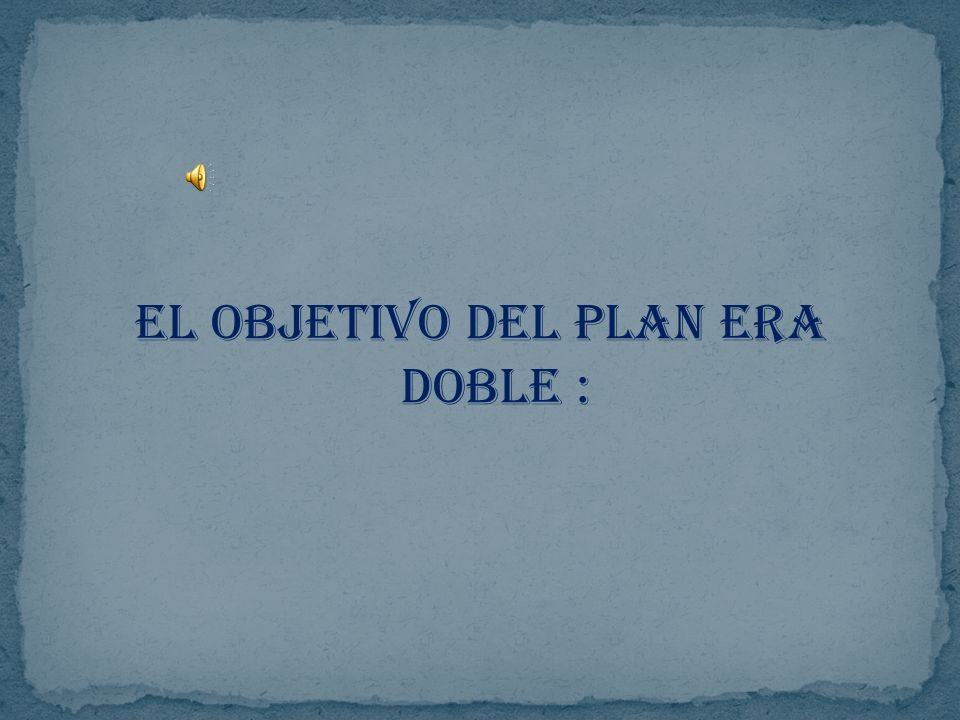 El objetivo del plan era doble :