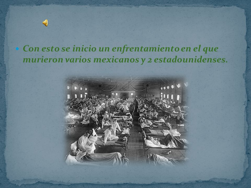 Con esto se inicio un enfrentamiento en el que murieron varios mexicanos y 2 estadounidenses.
