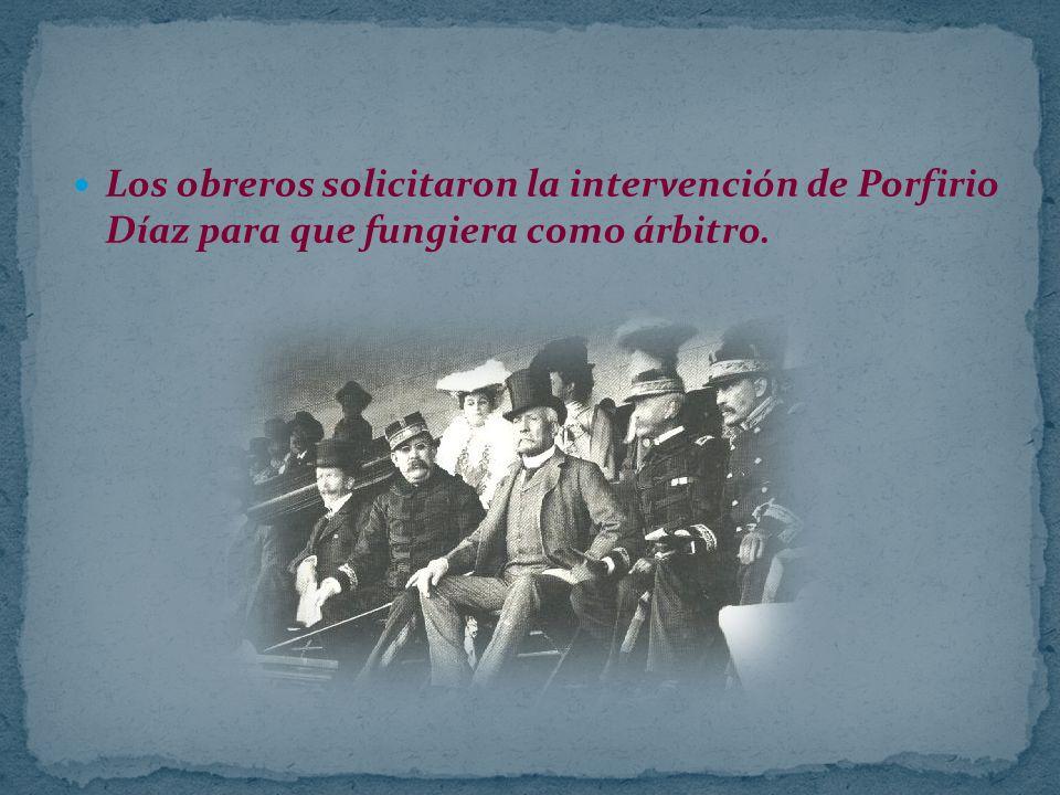 Los obreros solicitaron la intervención de Porfirio Díaz para que fungiera como árbitro.