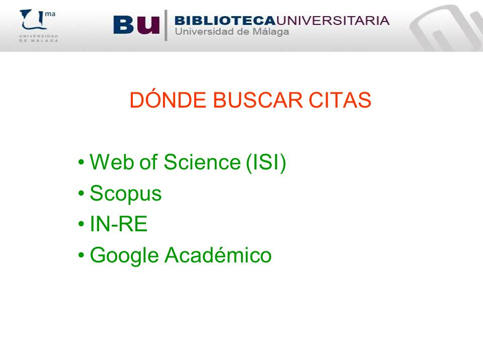 DÓNDE BUSCAR CITAS Web of Science (ISI) Scopus IN-RE Google Académico