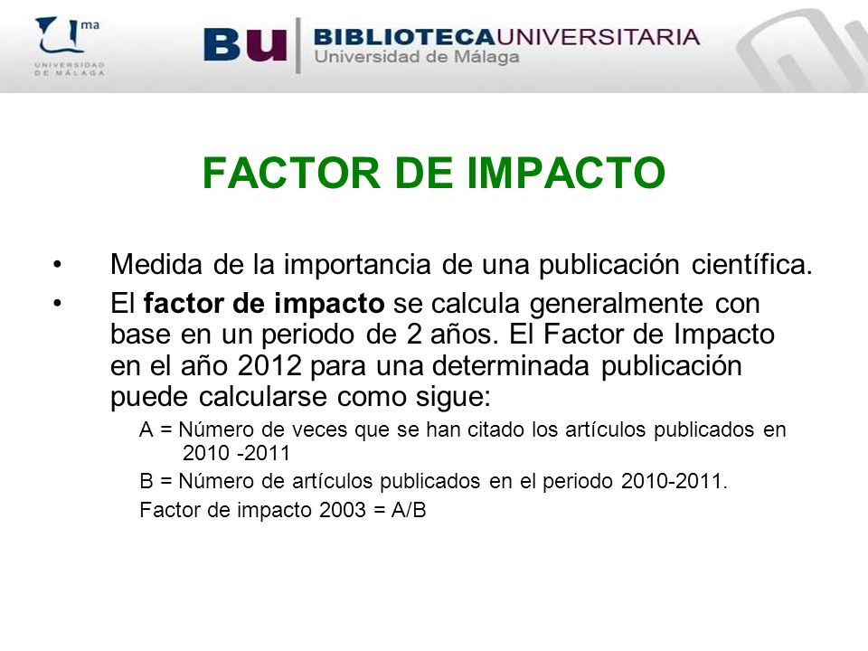FACTOR DE IMPACTO Medida de la importancia de una publicación científica.