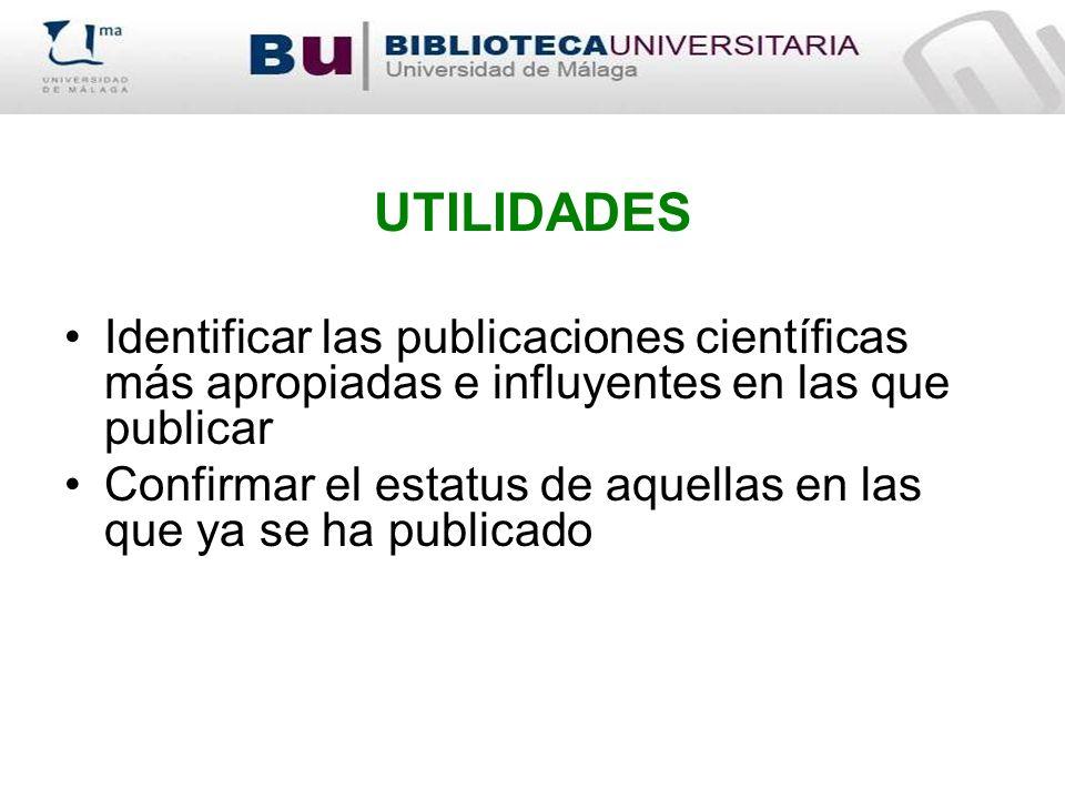 UTILIDADES Identificar las publicaciones científicas más apropiadas e influyentes en las que publicar.