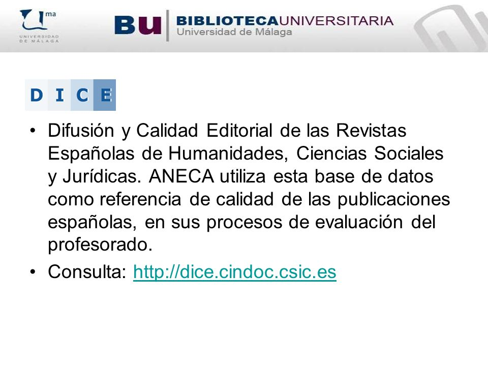 Difusión y Calidad Editorial de las Revistas Españolas de Humanidades, Ciencias Sociales y Jurídicas. ANECA utiliza esta base de datos como referencia de calidad de las publicaciones españolas, en sus procesos de evaluación del profesorado.