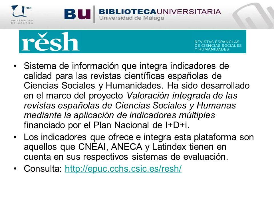 Sistema de información que integra indicadores de calidad para las revistas científicas españolas de Ciencias Sociales y Humanidades. Ha sido desarrollado en el marco del proyecto Valoración integrada de las revistas españolas de Ciencias Sociales y Humanas mediante la aplicación de indicadores múltiples financiado por el Plan Nacional de I+D+i.