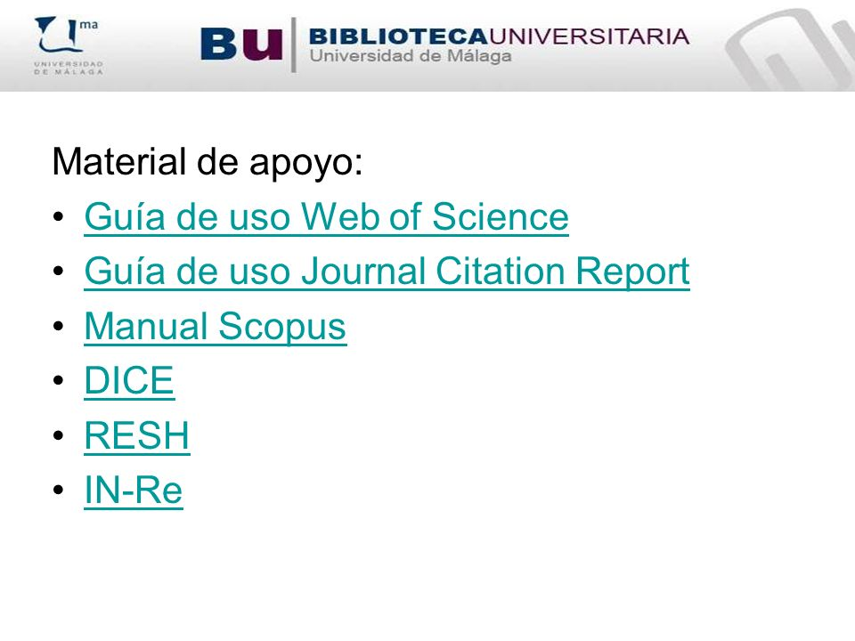 Material de apoyo: Guía de uso Web of Science. Guía de uso Journal Citation Report. Manual Scopus.