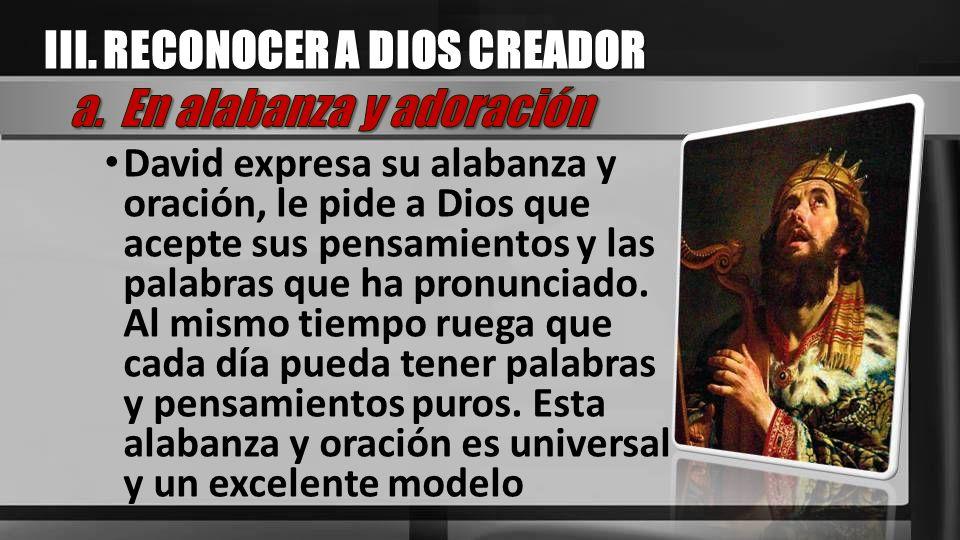 III. RECONOCER A DIOS CREADOR a. En alabanza y adoración