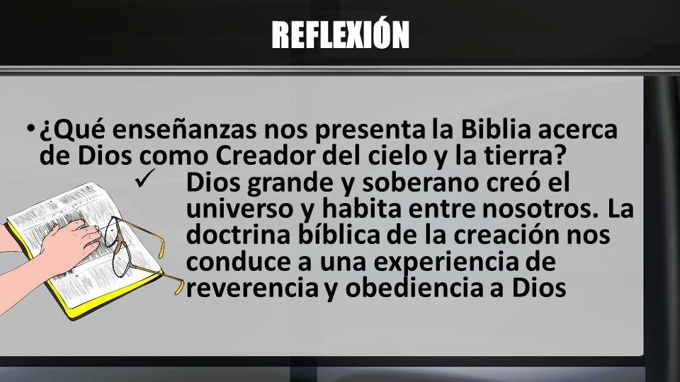 REFLEXIÓN ¿Qué enseñanzas nos presenta la Biblia acerca de Dios como Creador del cielo y la tierra