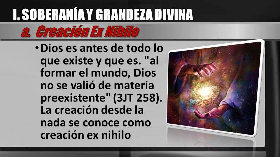 I. SOBERANÍA Y GRANDEZA DIVINA a. Creación Ex Nihilo