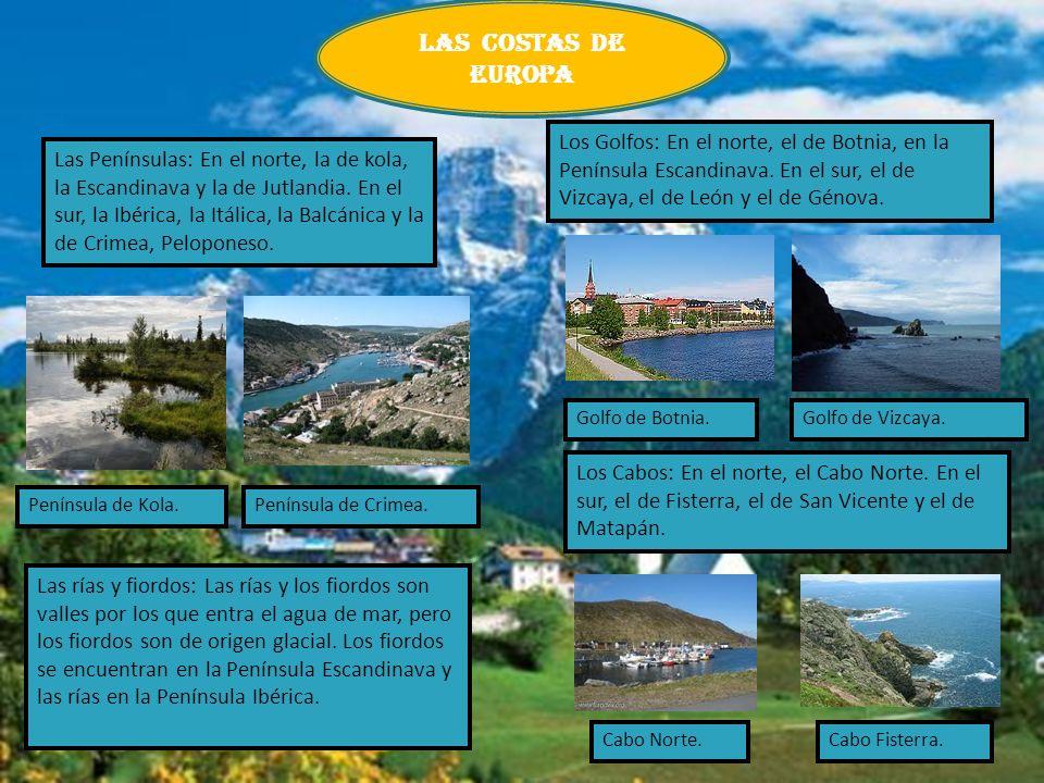 LAS COSTAS DE EUROPA Los Golfos: En el norte, el de Botnia, en la Península Escandinava. En el sur, el de Vizcaya, el de León y el de Génova.