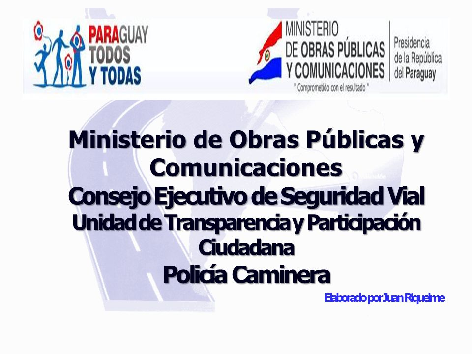 Ministerio de Obras Públicas y Comunicaciones Consejo Ejecutivo de Seguridad Vial Unidad de Transparencia y Participación Ciudadana Policía Caminera
