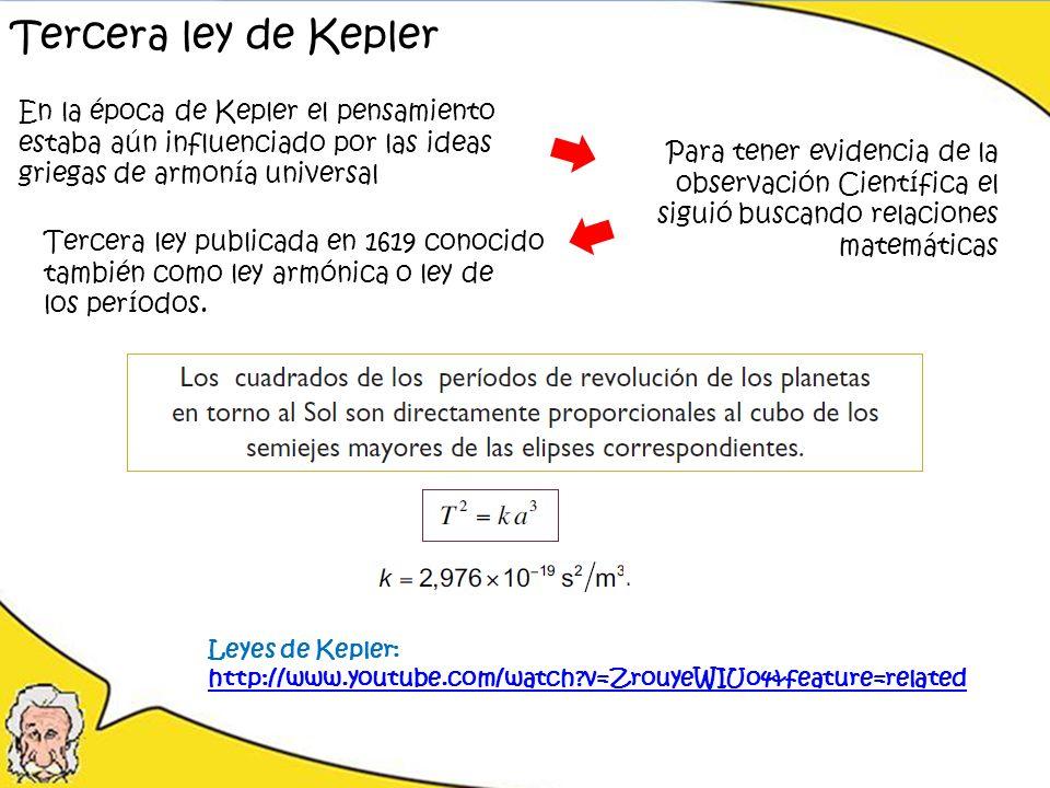 Tercera ley de Kepler En la época de Kepler el pensamiento estaba aún influenciado por las ideas. griegas de armonía universal.