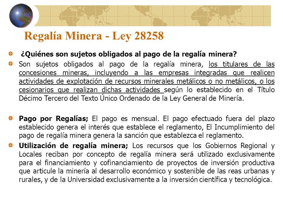 Regalía Minera - Ley 28258 ¿Quiénes son sujetos obligados al pago de la regalía minera