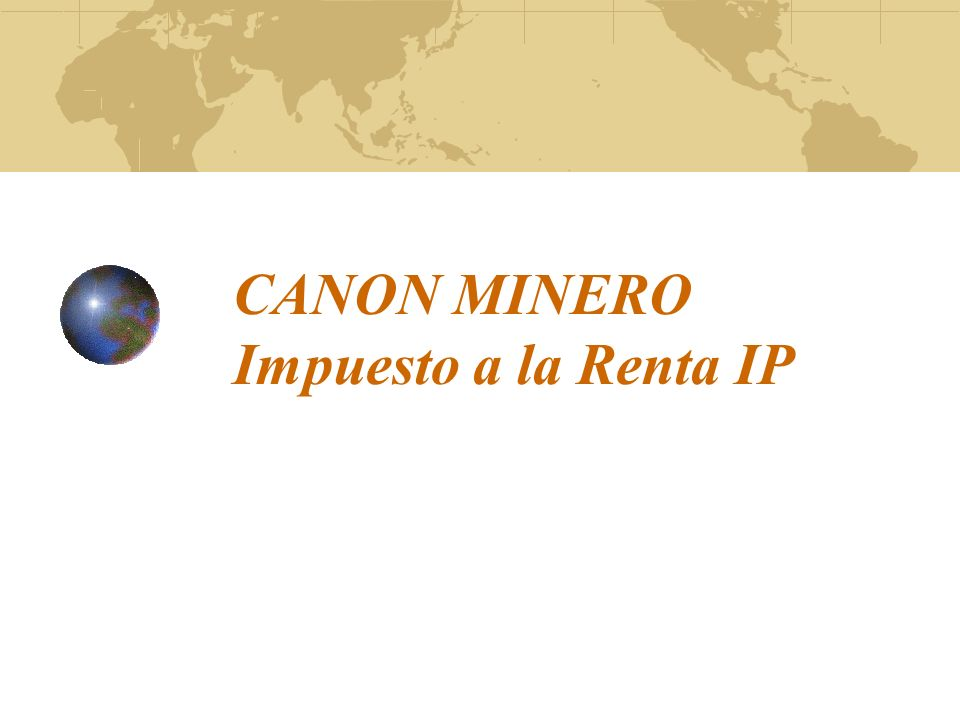 CANON MINERO Impuesto a la Renta IP