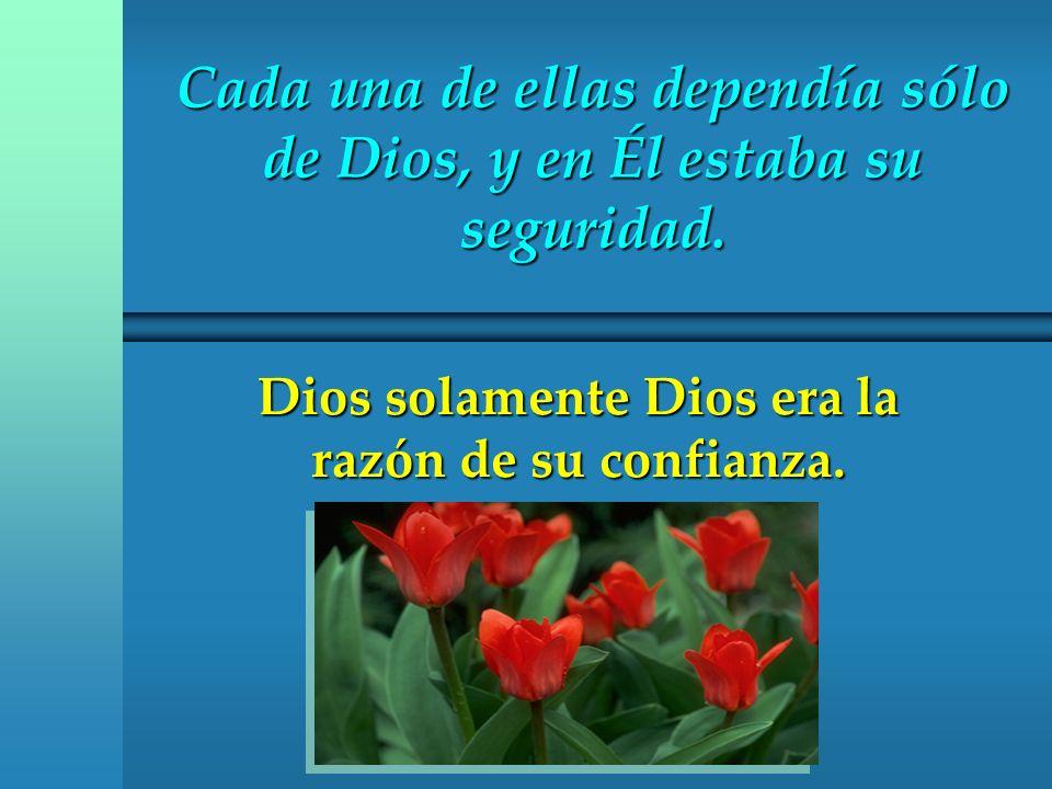 Cada una de ellas dependía sólo de Dios, y en Él estaba su seguridad.