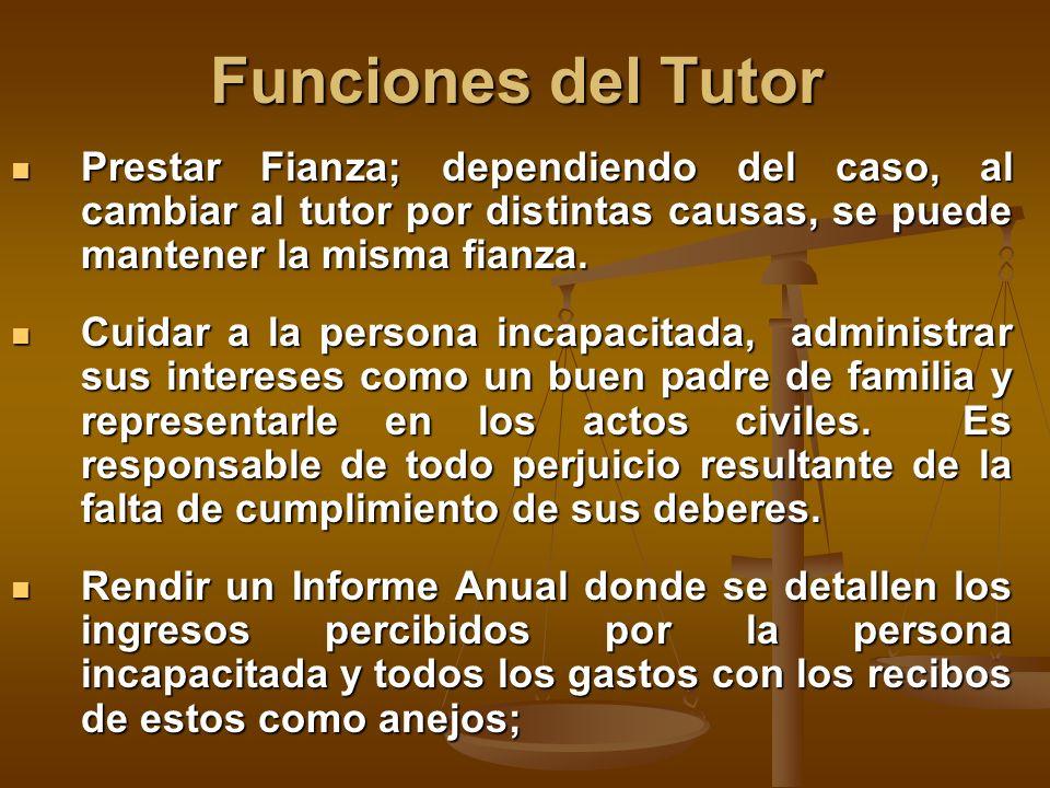 Funciones del Tutor Prestar Fianza; dependiendo del caso, al cambiar al tutor por distintas causas, se puede mantener la misma fianza.
