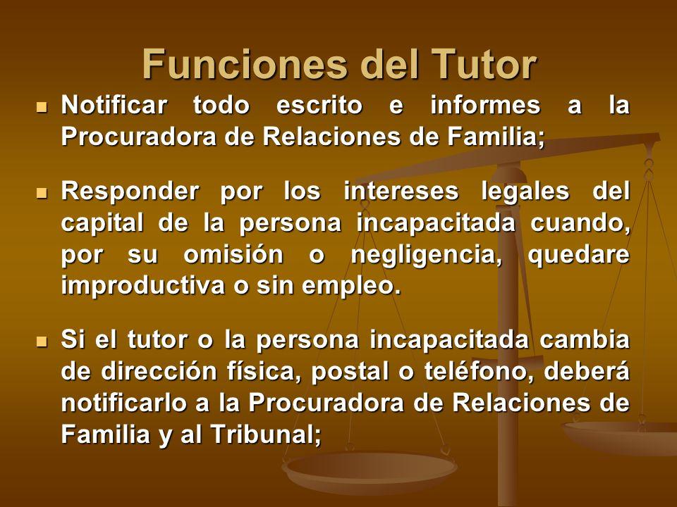 Funciones del Tutor Notificar todo escrito e informes a la Procuradora de Relaciones de Familia;