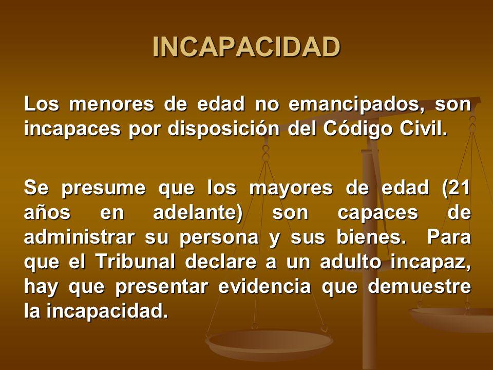 INCAPACIDAD Los menores de edad no emancipados, son incapaces por disposición del Código Civil.