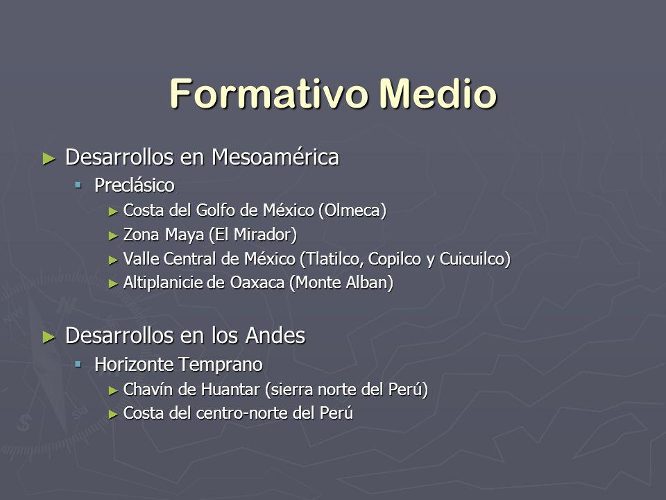 Formativo Medio Desarrollos en Mesoamérica Desarrollos en los Andes