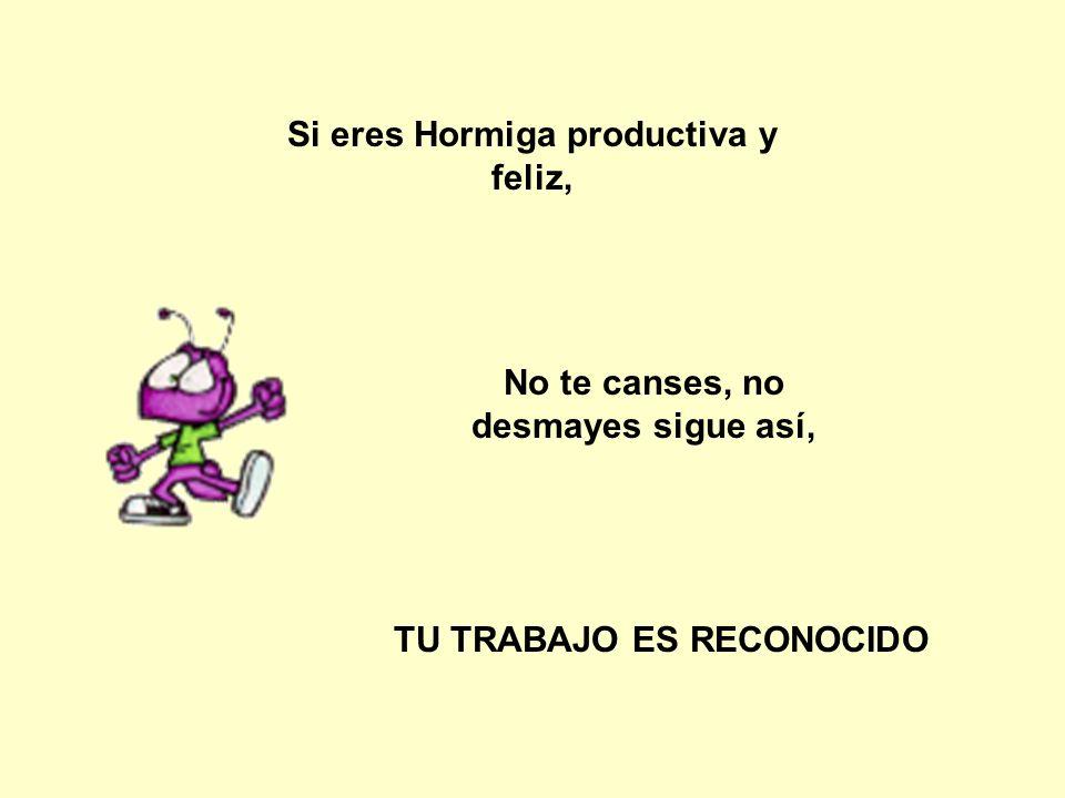Si eres Hormiga productiva y feliz,