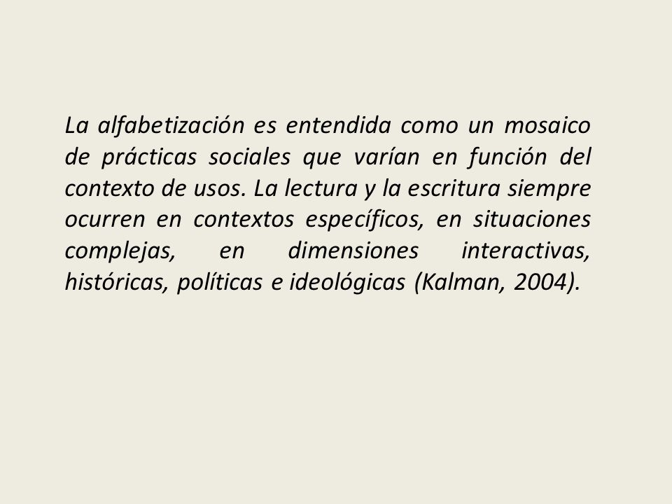 La alfabetización es entendida como un mosaico de prácticas sociales que varían en función del contexto de usos.