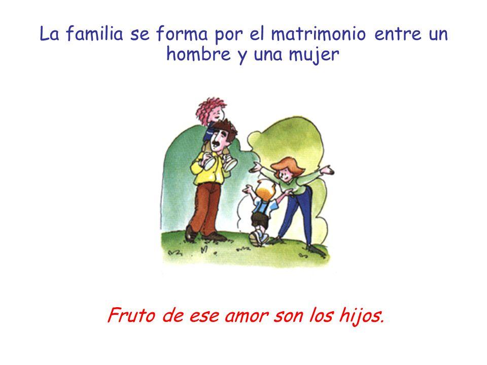 La familia se forma por el matrimonio entre un hombre y una mujer