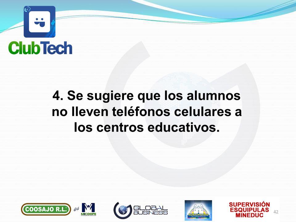 4. Se sugiere que los alumnos no lleven teléfonos celulares a los centros educativos.