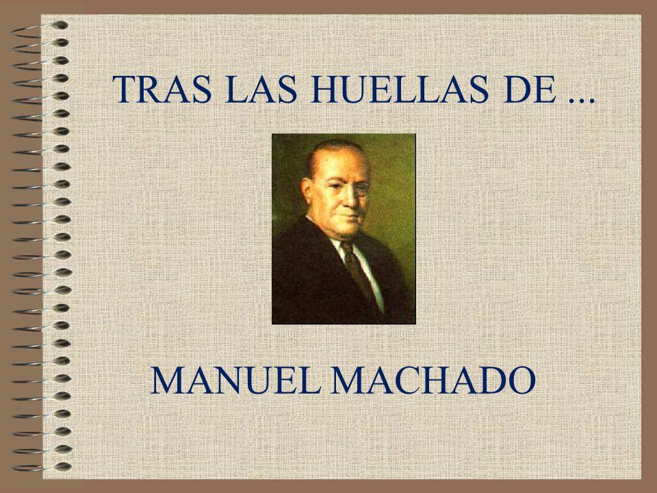 TRAS LAS HUELLAS DE ... MANUEL MACHADO