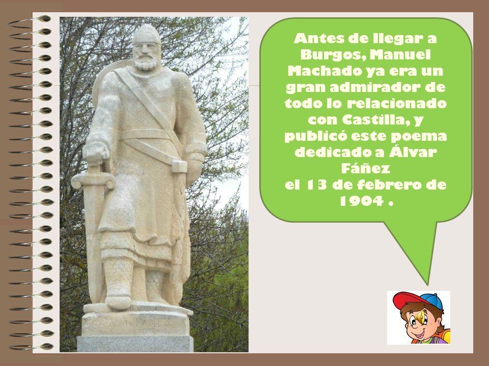 Antes de llegar a Burgos, Manuel Machado ya era un gran admirador de todo lo relacionado con Castilla, y publicó este poema dedicado a Álvar Fáñez