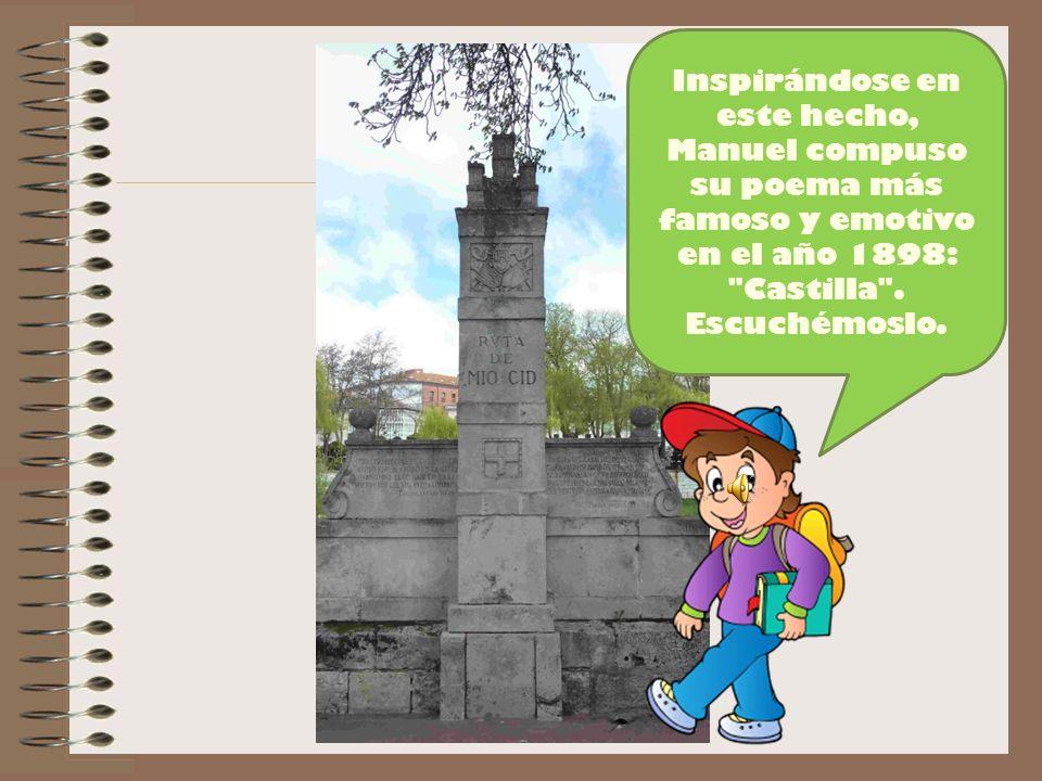 Inspirándose en este hecho, Manuel compuso su poema más famoso y emotivo en el año 1898: Castilla .