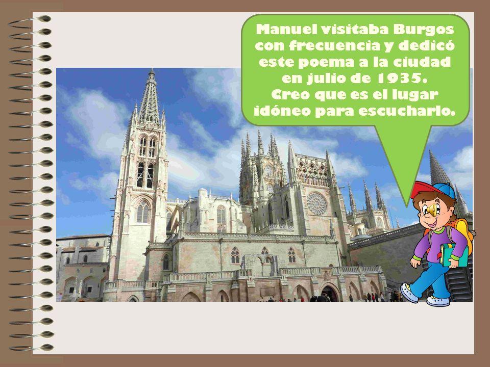 Manuel visitaba Burgos con frecuencia y dedicó este poema a la ciudad