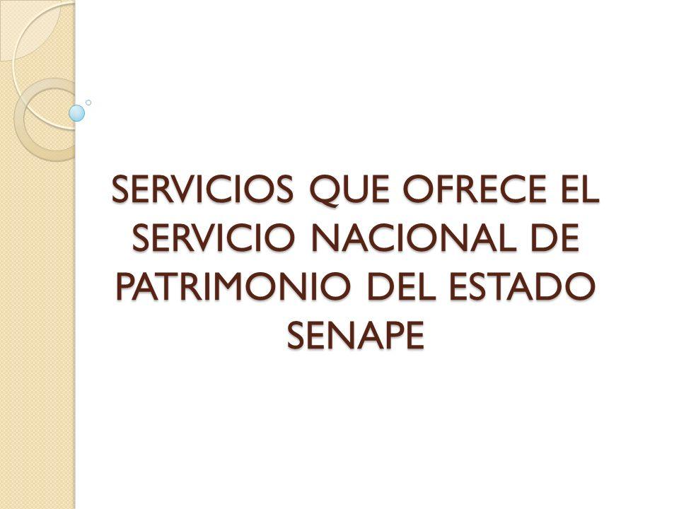 SERVICIOS QUE OFRECE EL SERVICIO NACIONAL DE PATRIMONIO DEL ESTADO SENAPE