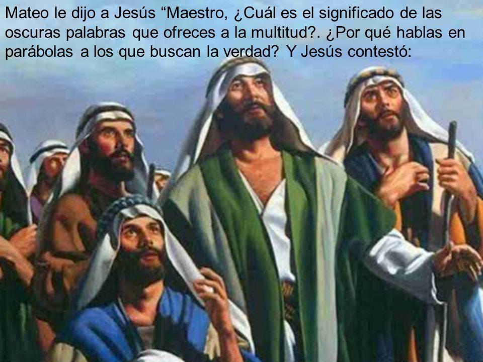 Mateo le dijo a Jesús Maestro, ¿Cuál es el significado de las oscuras palabras que ofreces a la multitud .