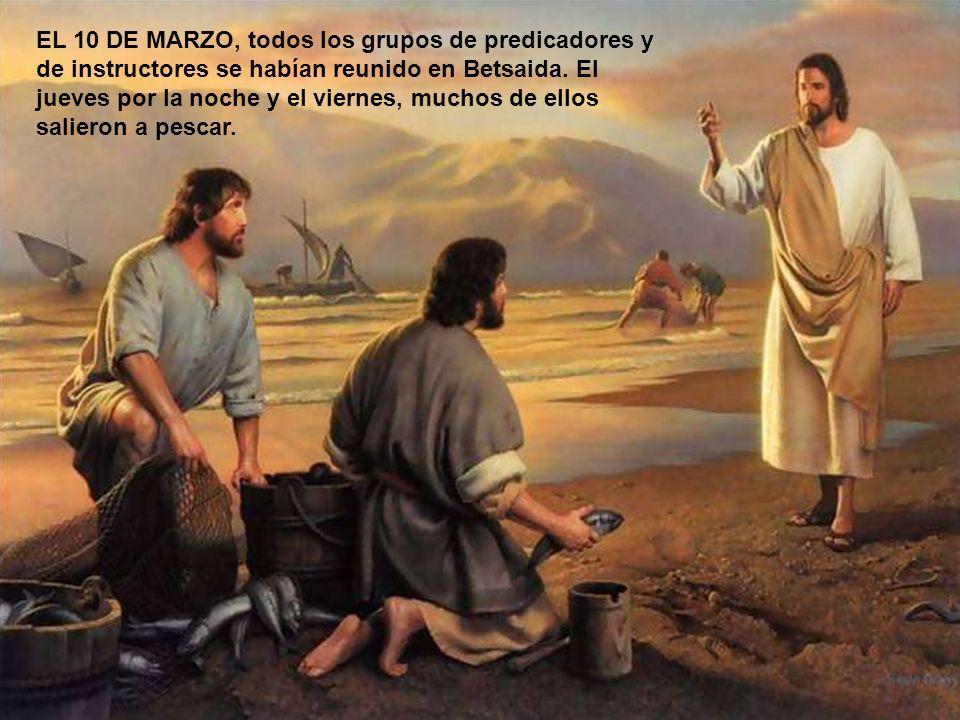 EL 10 DE MARZO, todos los grupos de predicadores y de instructores se habían reunido en Betsaida.
